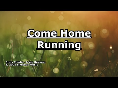 Come Home Running - Chris Tomlin - Lyrics