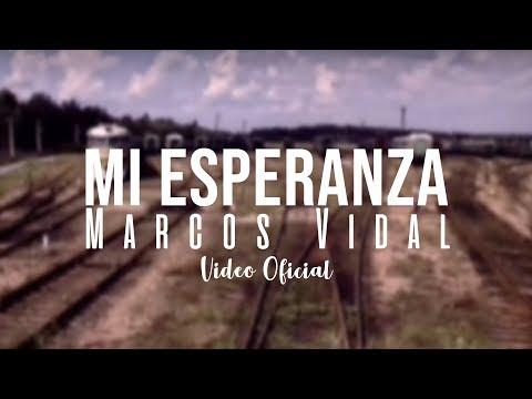 Marcos Vidal - Mi esperanza - Video Oficial