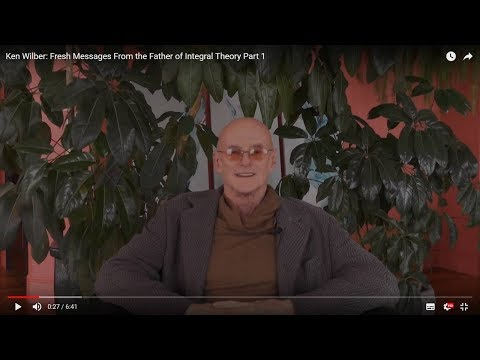 Ken Wilber: Fresh Messages From the Father of Integral Theory Part 1