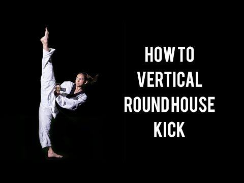 HOW TO HIGH ROUNDHOUSE KICK | Kick Higher (Vertical Round House)