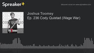 Ep. 236 Cody Quistad (Wage War)