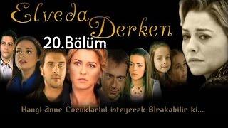 Elveda Derken   20.bölüm