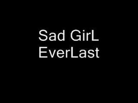 Sad Girl ~ Everlast