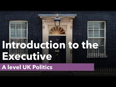 Introduction to the Executive - UK Politics