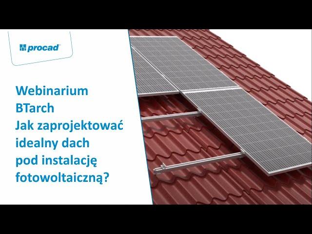 Webinar: BTarch - Jak zaprojektować idealny dach pod instalację fotowoltaiczną?