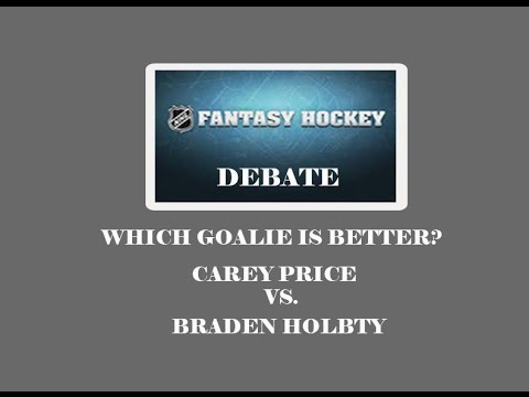 FANTASY HOCKEY DEBATE-WHO IS THE BETTER GOALIE: CAREY PRICE OR BRADEN HOLTBY