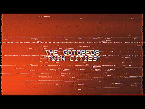 The Gotobeds - Twin Cities [OFFICIAL VIDEO]