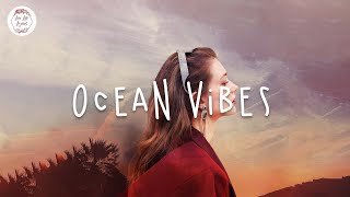 Ocean Vibes 🍉Chill Mix Playlist - Khalid, Post Malone, Bazzi