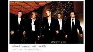 soledad | coast to coast | westlife | cover | unplugged couch | ft. hirsch