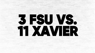 (3) FSU vs. (11) Xavier
