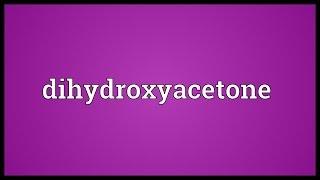 Dihydroxyacetone Meaning