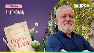 Autonomia | Diário de Eva | Dr. Aldo Tumolin | IPP TV