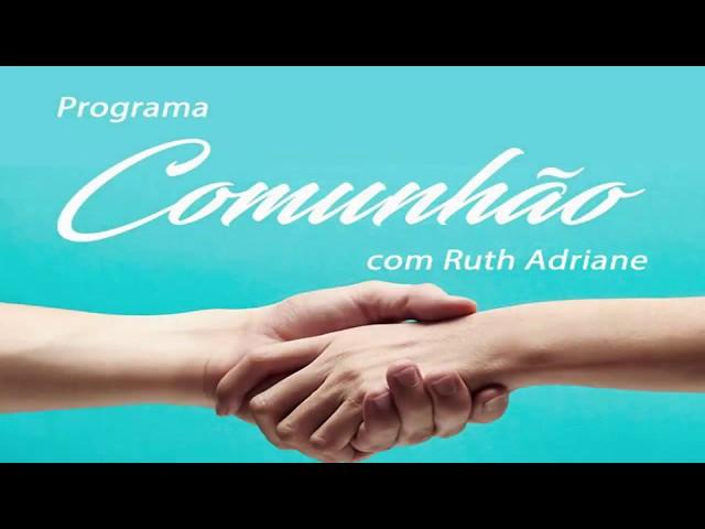Programa Comunhão com Ruth Adriane 5º