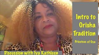 Introduction to the Orisha Tradition - Interview with Iya Kathleen Oyaewo, Priestess of Oya