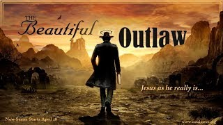 "5/5/19 ""The Beautiful Outlaw"" Part II, w~Pastor Michael Murray"