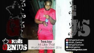 TeeJay - Mi Like That (Raw) World Tour Riddim - April 2016