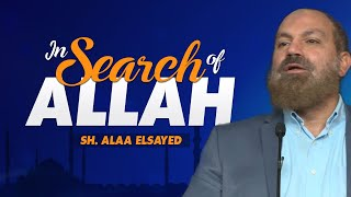 In Search of Allah | Sh. Alaa Elsayed
