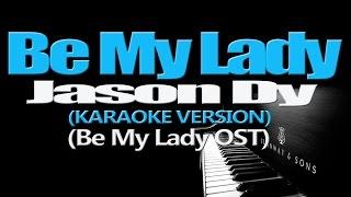 BE MY LADY - Jason Dy (KARAOKE VERSION) (Be My Lady OST)