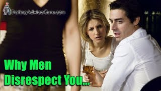 Why men disrespect you - 5 reasons