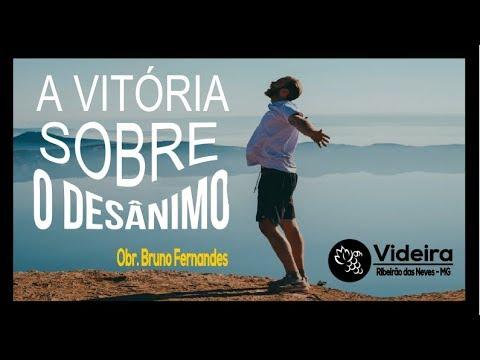 83f4cf5847 A vitória sobre o desânimo - Obr. Bruno Fernandes - Videira Ribeirão das  Neves - 04.11.18