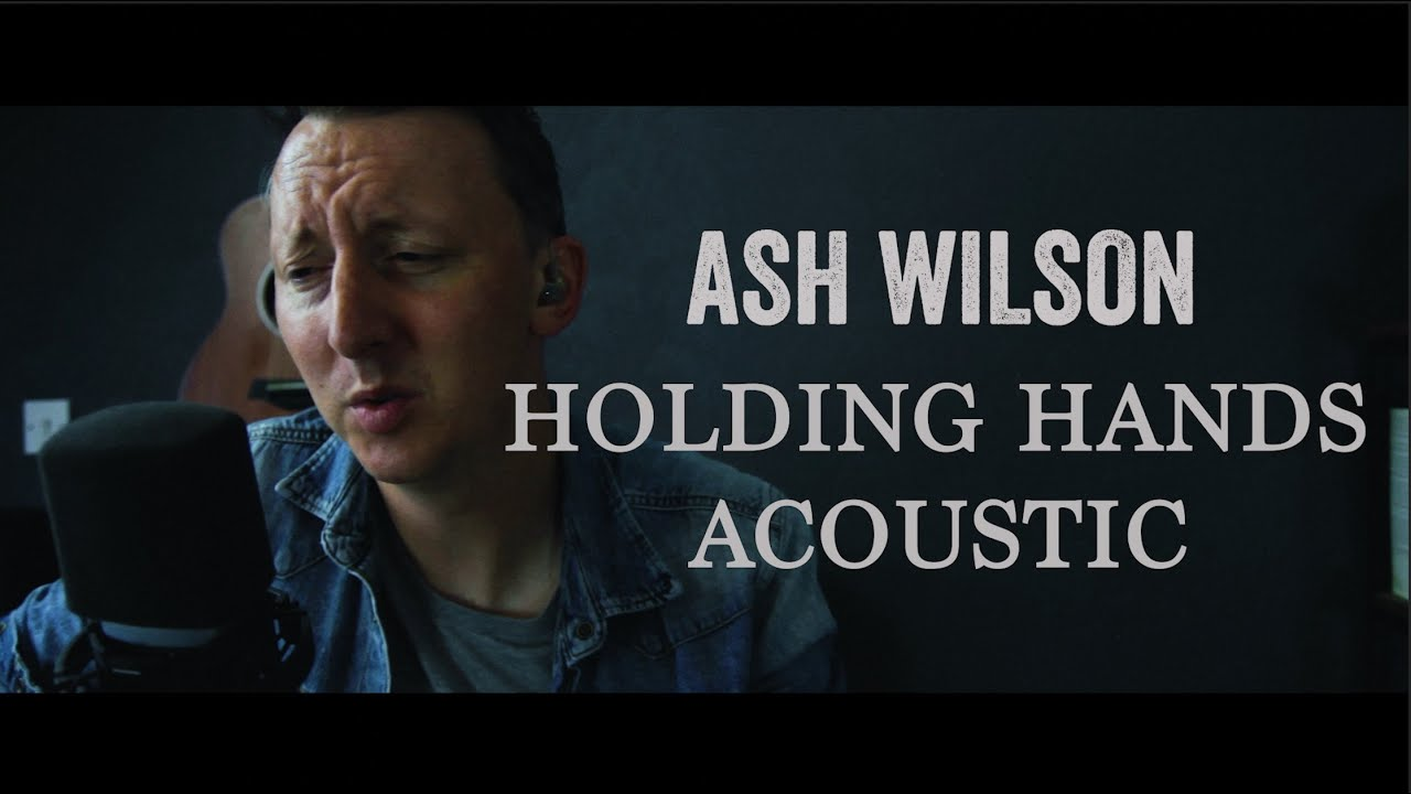 Ash Wilson - Holding Hands Acoustic