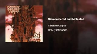 Dismembered and Molested