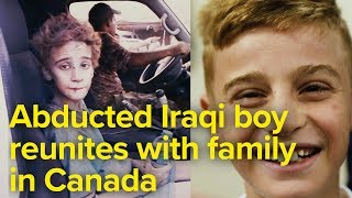 Abducted Iraqi boy reunites with family in Canada