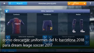 vuclip como descargar uniformes del fc barcelona 2018 para dream leage soccer 2017