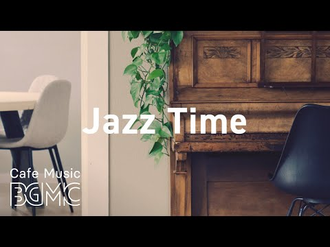 Jazz Time: Coffee Time Jazz Music - Relaxing Jazz & Bossa Nova Playlist for Work, Study at Home