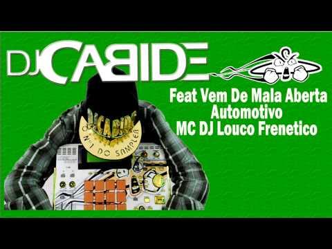 DJ Cabide feat Vem De Mala Aberta Automotivo MC DJ Louco Frenetico