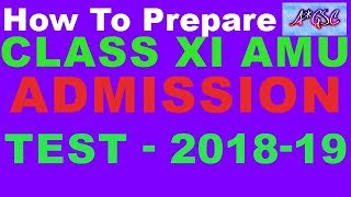 HOW TO PREPARE FOR CLASS XI AMU ADMISSION TEST/ TIPS & TRICKS OF CLASS XI AMU ADMISSION TEST 2018-19