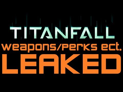Titanfall - All Titanfall Weapons, Perks, Attachments, Ordinances ect. LEAKED (Titanfall Gameplay)