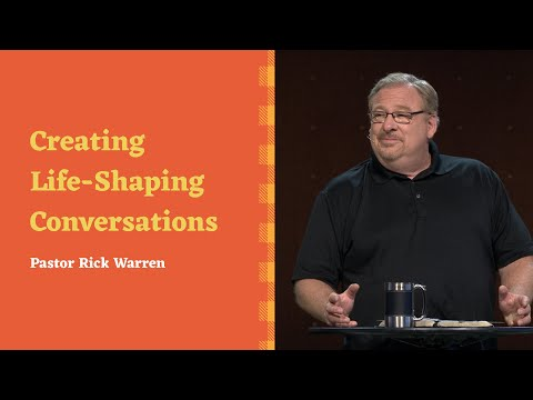 """Creating Life-Shaping Conversations"" with Pastor Rick Warren"