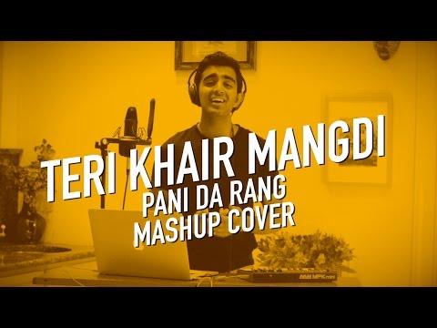 Teri Khair Mangdi (Baar Baar Dekho)   Pani Da Rang   Mashup Cover   Anil Chitrapu