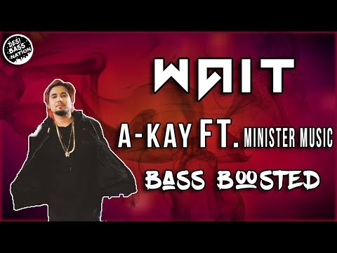 Wait - ( Full Song ) *Bass Boosted*  A-kay | Minister Music | New Punjabi Songs 2017