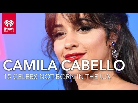 Camila Cabello + 15 Celebs Who Were Born Internationally | Fast Facts