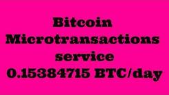 2017 Bitcoin Microtransactions service 0.15384715 BTC/day