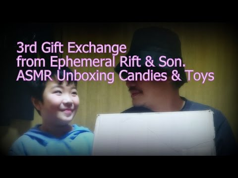 3rd Gift Exchange from Ephemeral Rift & Son: ASMR Unboxing Candies & Toys