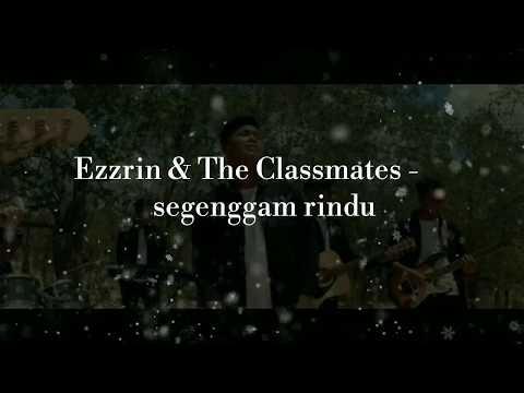 Ezzrin & The Classmates - Segenggam Rindu (Lirik)