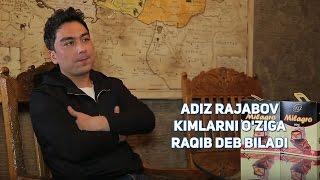 Adiz Rajabov Kimlarni O Ziga Raqib Deb Biladi Exclusive Video