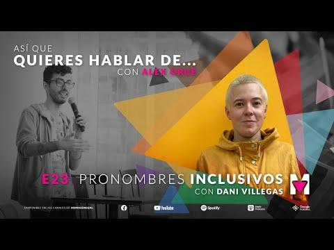 Así que quieres hablar de pronombres inclusivos con Dani Villegas & Alex Orué. 📣