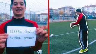ELLERİN BAĞLI FUTBOL OYNA ! (Görev Challenge)
