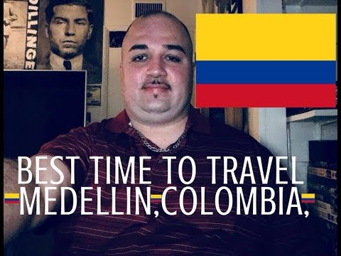BEST TIME TO TRAVEL TO MEDELLIN,COLOMBIA!!!