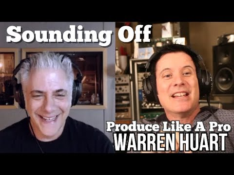 Produce Like A Pro's WARREN HUART On Sounding Off!