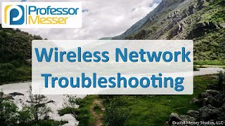 Wireless Network Troubleshooting - CompTIA Network+ N10-007 - 5.4