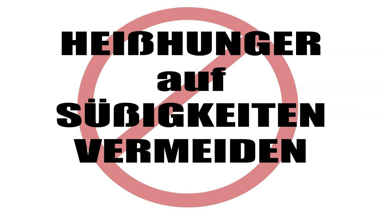 HEIßHUNGER AUF SÜßIGKEITEN VERMEIDEN | HEIßHUNGER ATTACKEN ...