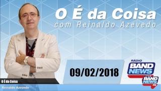 O É da Coisa, com Reinaldo Azevedo - 09/02/2018