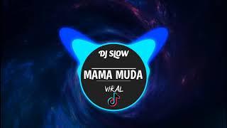 FULL DJ SLOW MAMA MUDA VIRAL TIKTOK POPULER