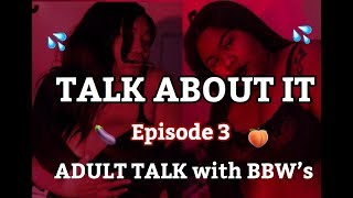 TALK ABOUT IT - EPISODE 3| ADULT TALK with BBW'S 🍆💦🍑