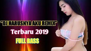 DJ HARUSNYA AKU YANG DISANA REMIX FULL BASS 2019